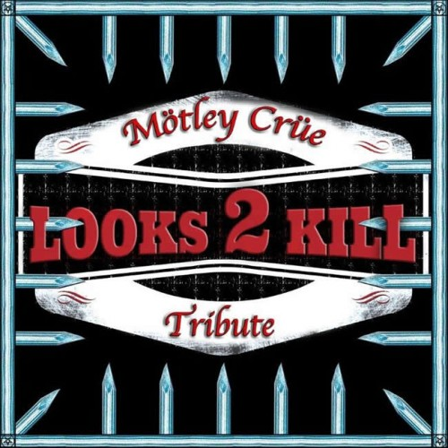 Looks 2 Kill - Tribute to Motley Crue