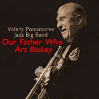 "Valery Ponomarev Big Band presents ""Our Father Who Art Blakey"""