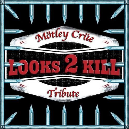 Looks 2 Kill - Tribute to Motley Crue