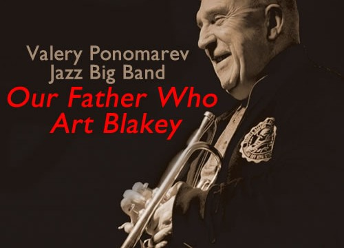 """Valery Ponomarev Big Band presents """"Our Father Who Art Blakey"""""""